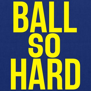 ball so hard Camisetas - Bolsa de tela
