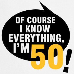 Of course I know everything, I'm 50 T-shirts - Forklæde