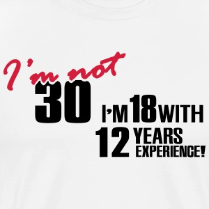 I'm not 30 - I'm 18 with 12 years experience T-shirts - Premium-T-shirt herr