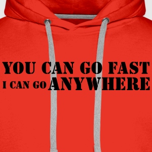 YOU CAN GO FAST... T-Shirt - Männer Premium Hoodie
