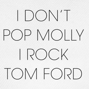 I don't pop molly I rock Tom Ford T-shirts - Basebollkeps