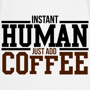 Instant human, just add coffee T-Shirts - Cooking Apron