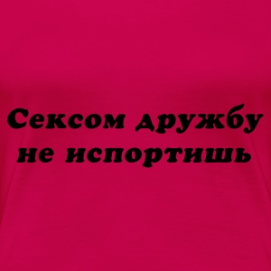 Pink Сексом дружбу не испортишь Tops - Frauen Premium T-Shirt