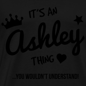 It's an Ashley Thing, You Wouldn't Understand - T-shirt Premium Homme