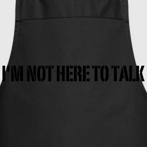 I'm Not Here To Talk T-Shirts - Cooking Apron