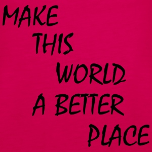 make this world a better place Puserot - Naisten premium hihaton toppi