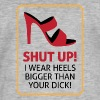My high heels are bigger than your dick! Shirts - Men's Vintage T-Shirt