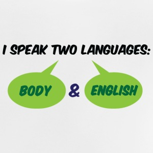 I speak 2 languages. Body and English! Accessories - Baby T-Shirt
