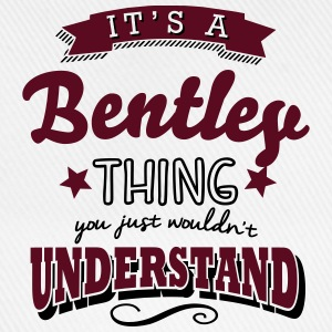 its a bentley surname thing you just wou - Baseball Cap