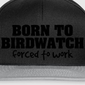 born to birdwatch forced to work - Snapback Cap