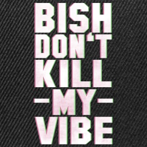 BITCH DO NOT KILL MY VIBE Tee shirts - Casquette snapback