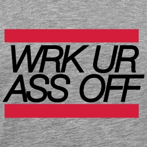 work your ass off - Männer Premium T-Shirt
