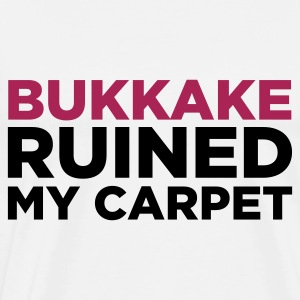 Bukkake has ruined my carpet! Sports wear - Men's Premium T-Shirt