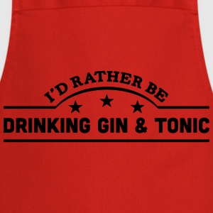 id rather be drinking gin  tonic banner  t-shirt - Cooking Apron