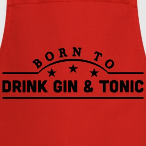 born to drink gin  tonic banner t-shirt - Cooking Apron