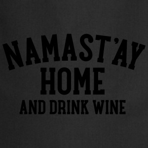 Namast\'ay Home And Drink Wine T-Shirts - Cooking Apron