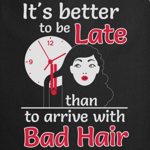 Better to late than bad hair T-Shirts - Cooking Apron