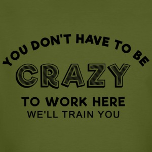 Sprd Crazy to work here 1 T-Shirts - Men's Organic T-shirt