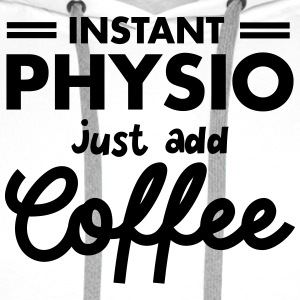 Instant Physio - Just Add Coffee T-Shirts - Men's Premium Hoodie