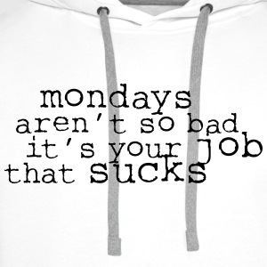 Monday aren't so bad, it's your job ... T-shirts - Premiumluvtröja herr