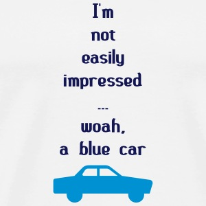 I'm Not Easily Impressed ... Woah, A Blue Car! Peluches - T-shirt Premium Homme
