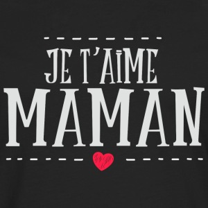 Maman je taime Tee shirts - T-shirt manches longues Premium Homme