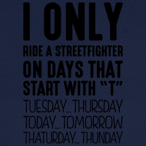 i only ride a streetfighter on days that - Baseball Cap