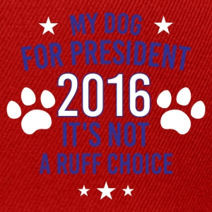 My Dog For President 2016 It's Not A Ruff Choice T-Shirts - Snapback Cap