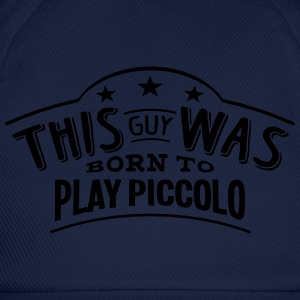 this guy was born to play piccolo - Casquette classique