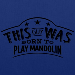 this guy was born to play mandolin - Tote Bag