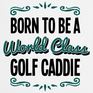golf caddie born to be world class 2col - Cooking Apron