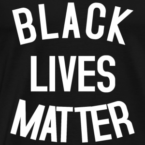BLACK LIVES MATTER Tops - Men's Premium T-Shirt