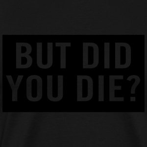 But did you die? Sports wear - Men's Premium T-Shirt