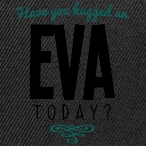 have you hugged an eva name today - Snapback Cap
