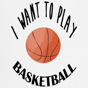 I want to play basketball Tee shirts - Tablier de cuisine