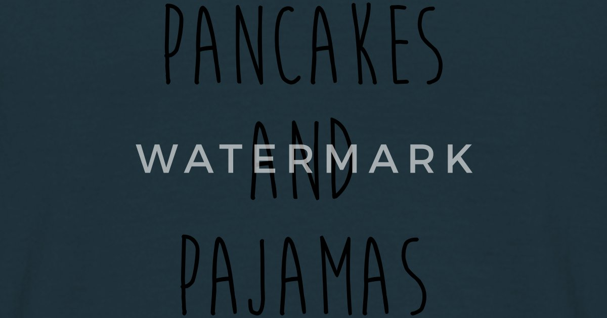 Funny Quotes About Pajamas: T-shirt Pancakes And Pajamas Funny Quote