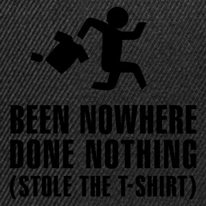 Zwart Been nowhere, done nothing, stole the Tshirt T-shirts - Snapback cap