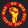 2 colors - no war but the class war - against capitalism working class war revolution T-Shirts - Women's T-Shirt