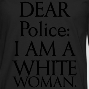 Dear police: I am a white woman Hoodies & Sweatshirts - Men's Premium Longsleeve Shirt