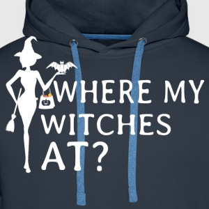 Where My Witches At? T-Shirts - Men's Premium Hoodie