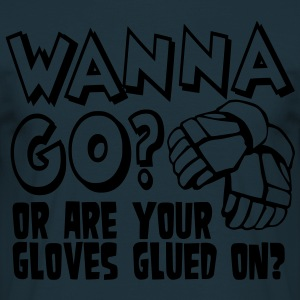 Wanna Go? Or Are Your Gloves Glued On? Hoodies & Sweatshirts - Men's T-Shirt