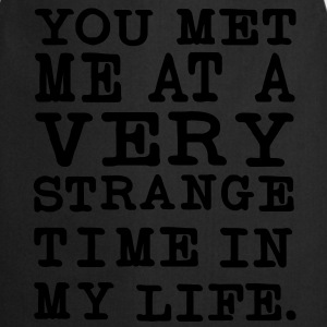 You Met me at a very Strange Time in my Life T-Shirts - Kochschürze