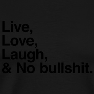 live love laugh and no bullshit Tröjor - Premium-T-shirt herr