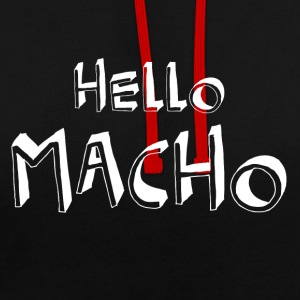 Hello Macho cool sayings - Contrast Colour Hoodie