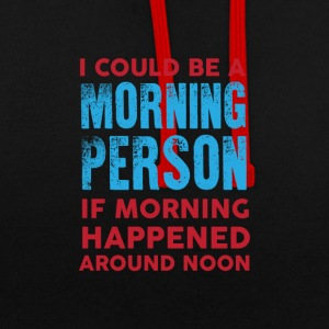 I could be a morning person 01 - Contrast Colour Hoodie