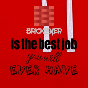 Bricklayer is the best job you will ever have - Contrast Colour Hoodie