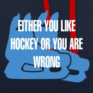 Hockey: Either You Like Hockey Or Your Are Wron - Contrast Colour Hoodie
