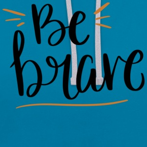 Be Brave - Contrast Colour Hoodie