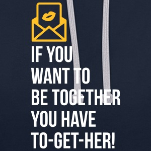If You Want To Be Together You Have To Get Her! - Contrast Colour Hoodie