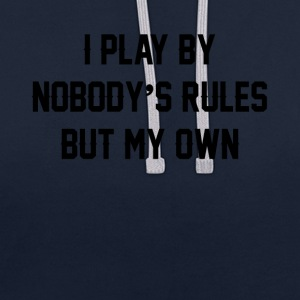 i play by nobody s rules but my own - Contrast Colour Hoodie